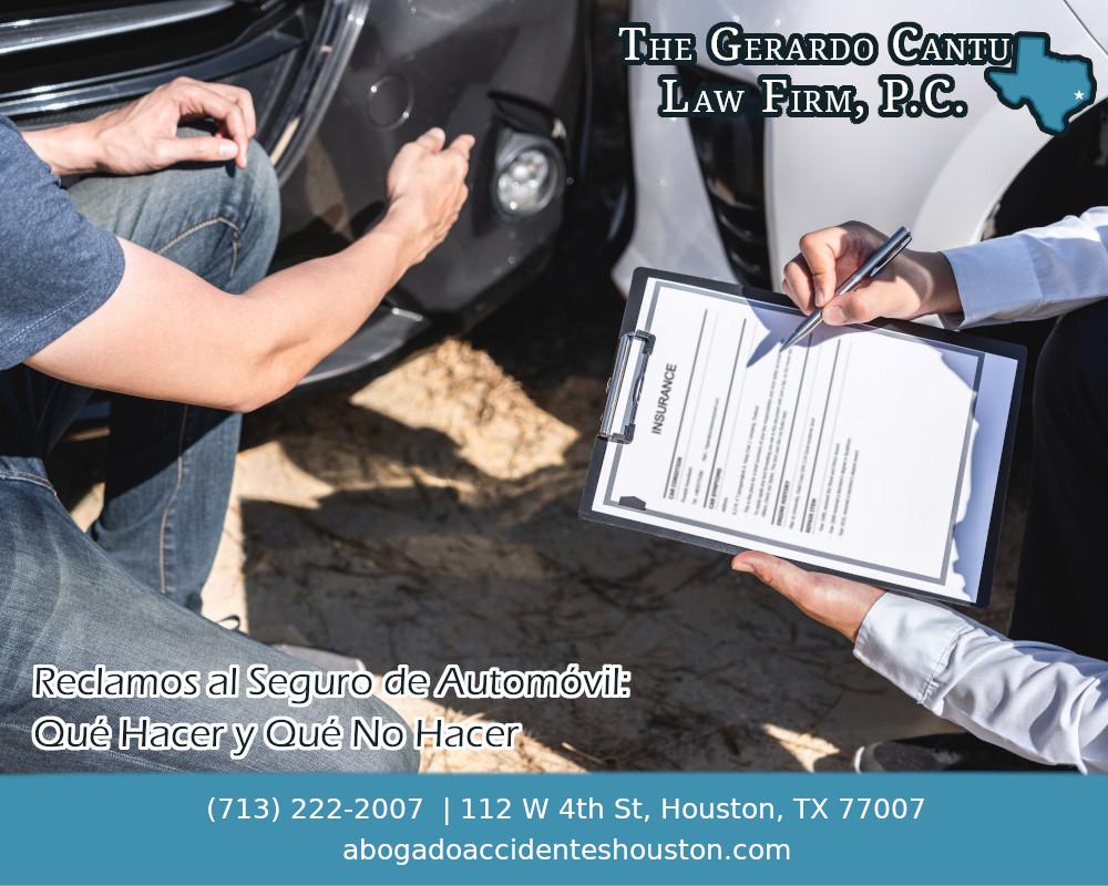 Abogado de Accidentes en Houston - Reclamos al Seguro de Automóvil: Qué Hacer y Qué No Hacer